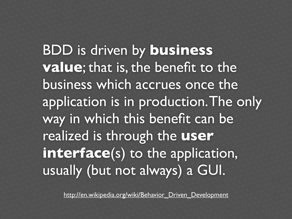 BDD is driven by business value; that is, the b...