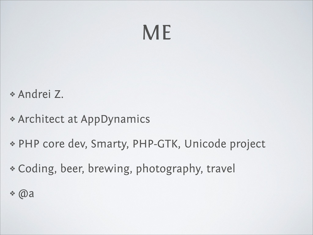 ME ❖ Andrei Z. ❖ Architect at AppDynamics ❖ PHP...