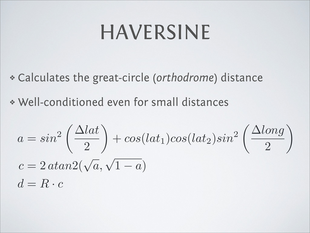 HAVERSINE ❖ Calculates the great-circle (orthod...