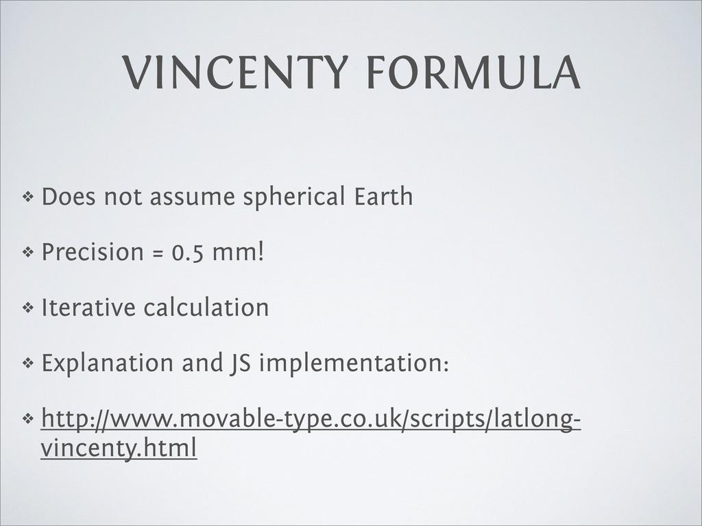 VINCENTY FORMULA ❖ Does not assume spherical Ea...
