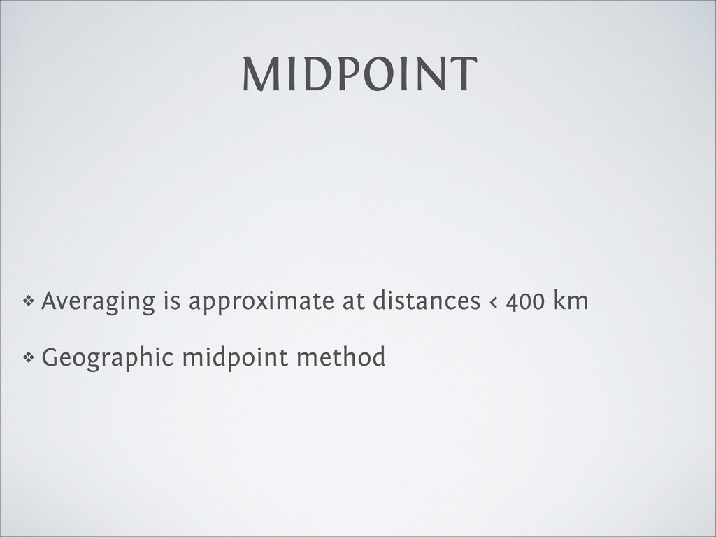 MIDPOINT ❖ Averaging is approximate at distance...
