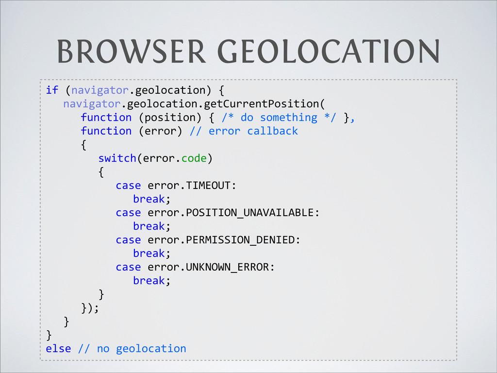 BROWSER GEOLOCATION if (navigator.geolocation)...
