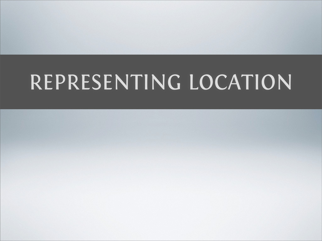 REPRESENTING LOCATION