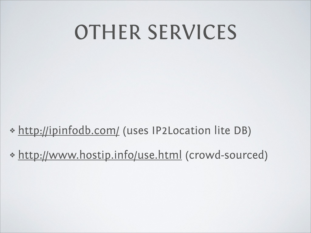 OTHER SERVICES ❖ http://ipinfodb.com/ (uses IP2...