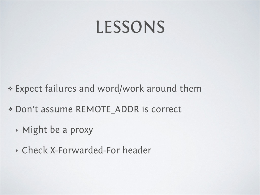 LESSONS ❖ Expect failures and word/work around ...
