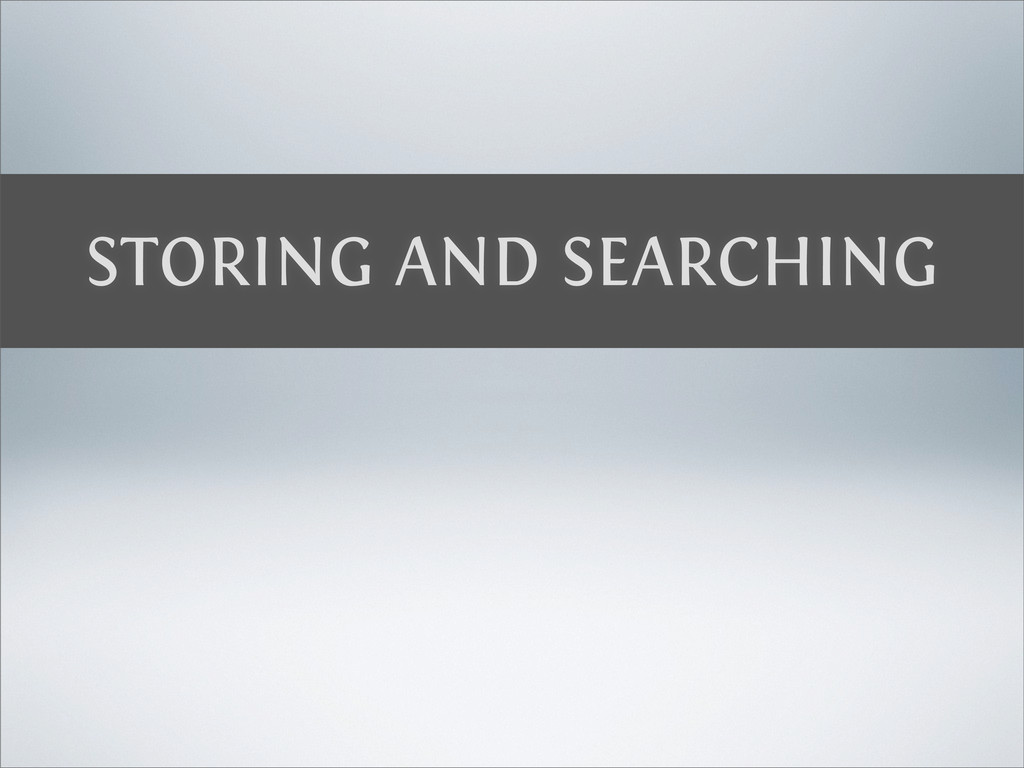 STORING AND SEARCHING