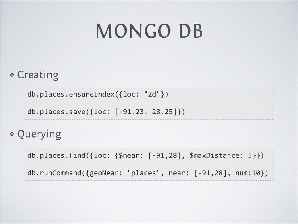 MONGO DB ❖ Creating ❖ Querying db.places.ensure...