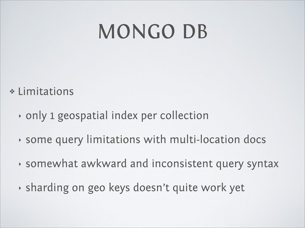 MONGO DB ❖ Limitations ‣ only 1 geospatial inde...