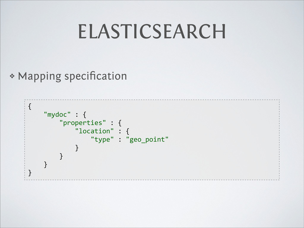 ELASTICSEARCH ❖ Mapping specification {     ...