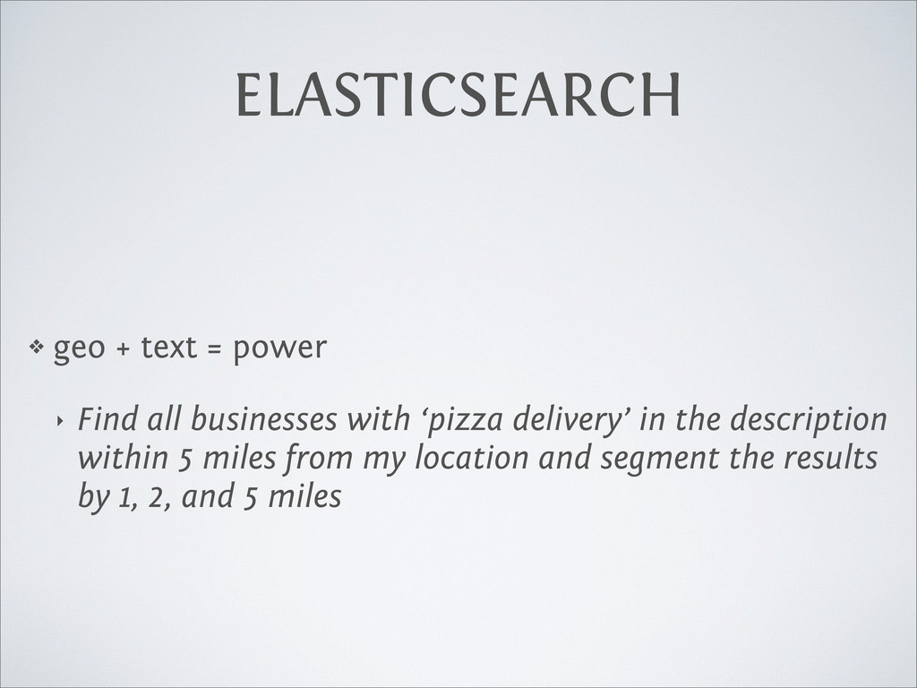 ELASTICSEARCH ❖ geo + text = power ‣ Find all b...