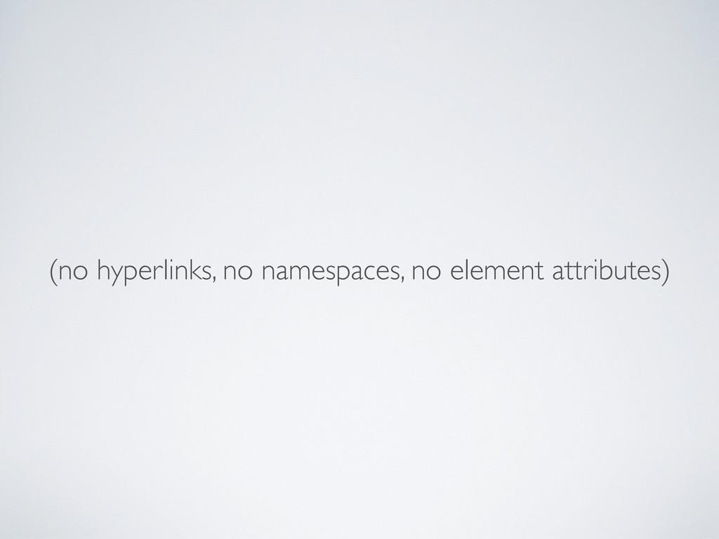 (no hyperlinks, no namespaces, no element attri...