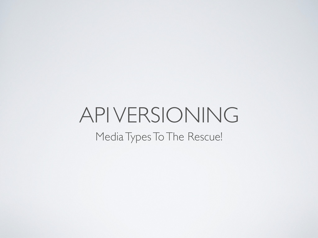 API VERSIONING Media Types To The Rescue!
