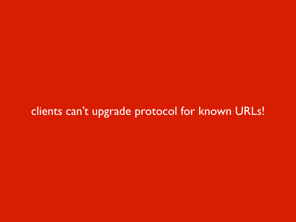 clients can't upgrade protocol for known URLs!