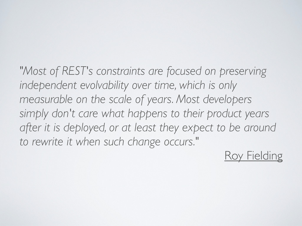 """""""Most of REST's constraints are focused on pres..."""
