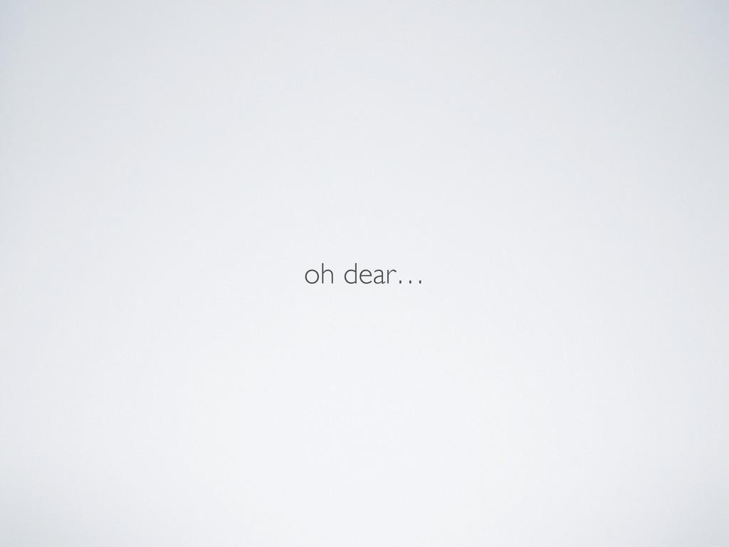 oh dear…