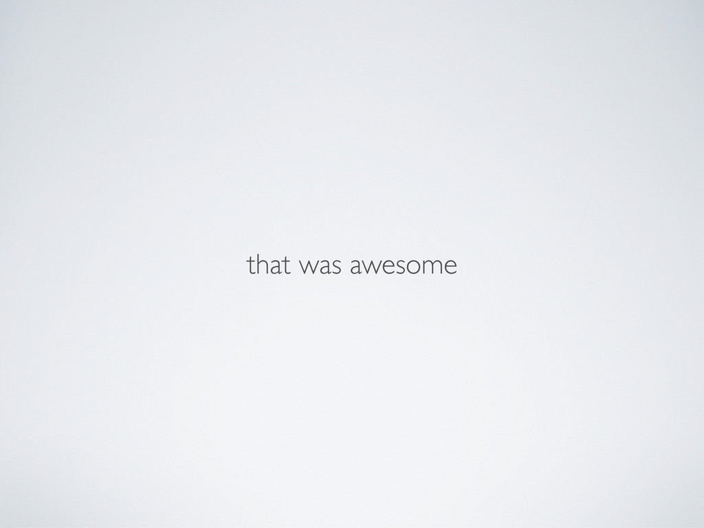 that was awesome