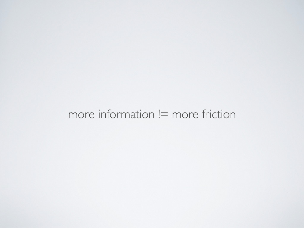 more information != more friction