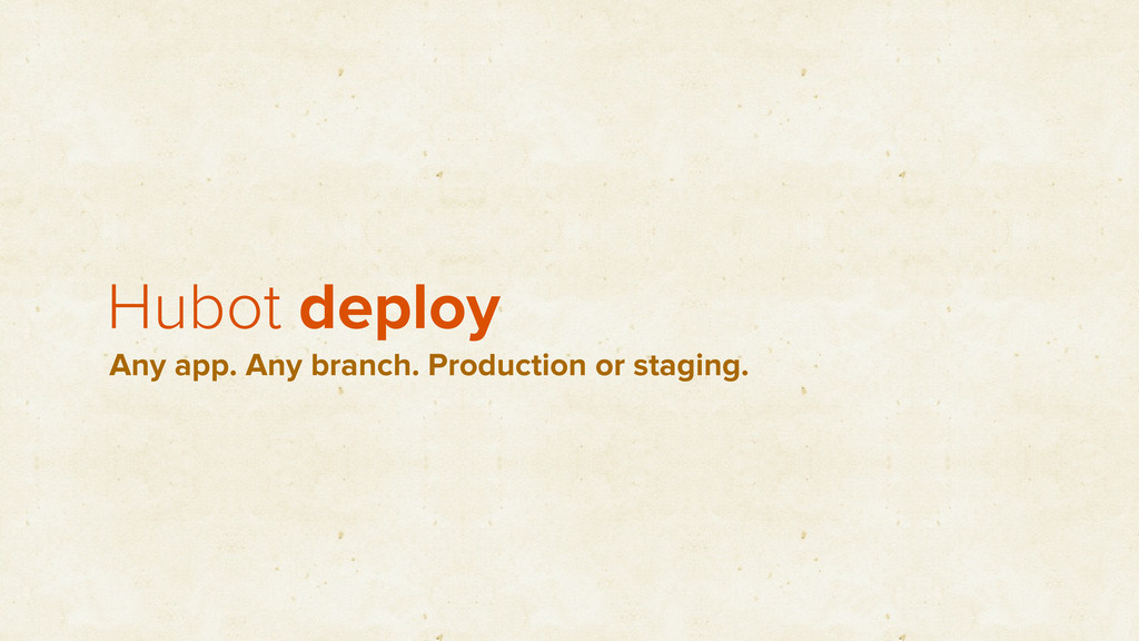 Hubot deploy Any app. Any branch. Production or...