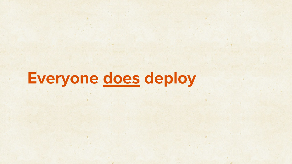 Everyone does deploy
