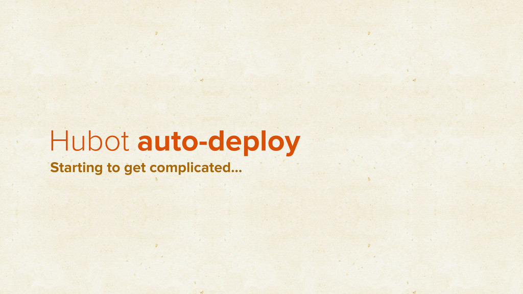 Hubot auto-deploy Starting to get complicated…