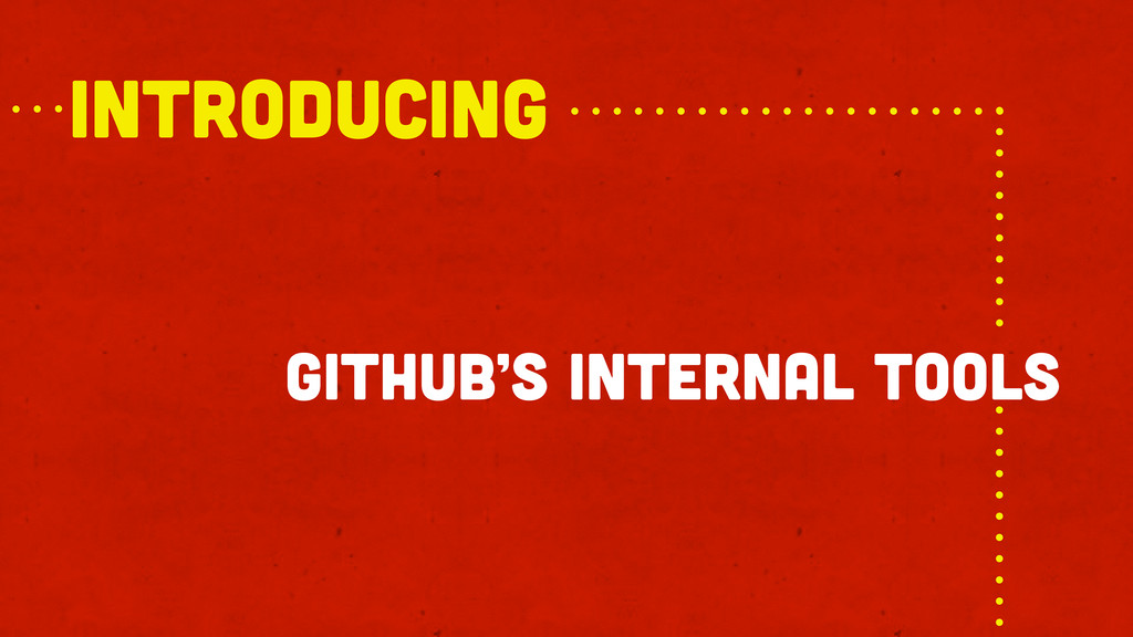 github's internal tools introducing