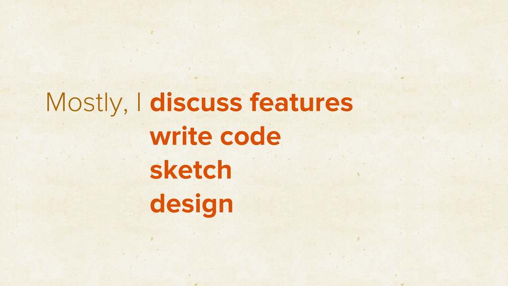 Mostly, I discuss features write code sketch de...