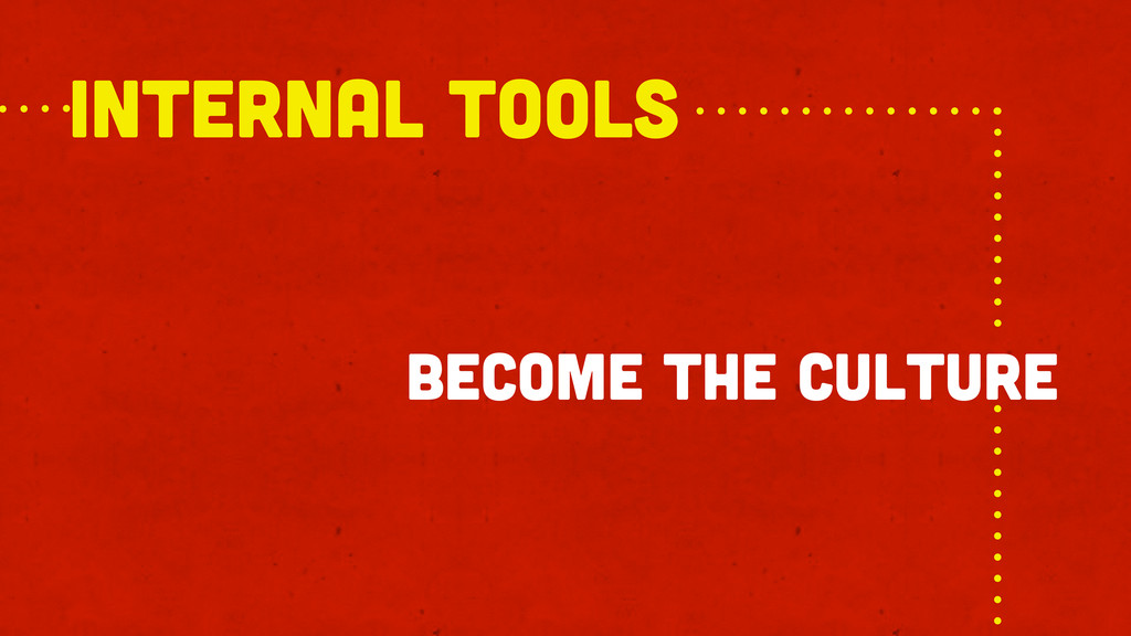 become the culture internal TOOLS
