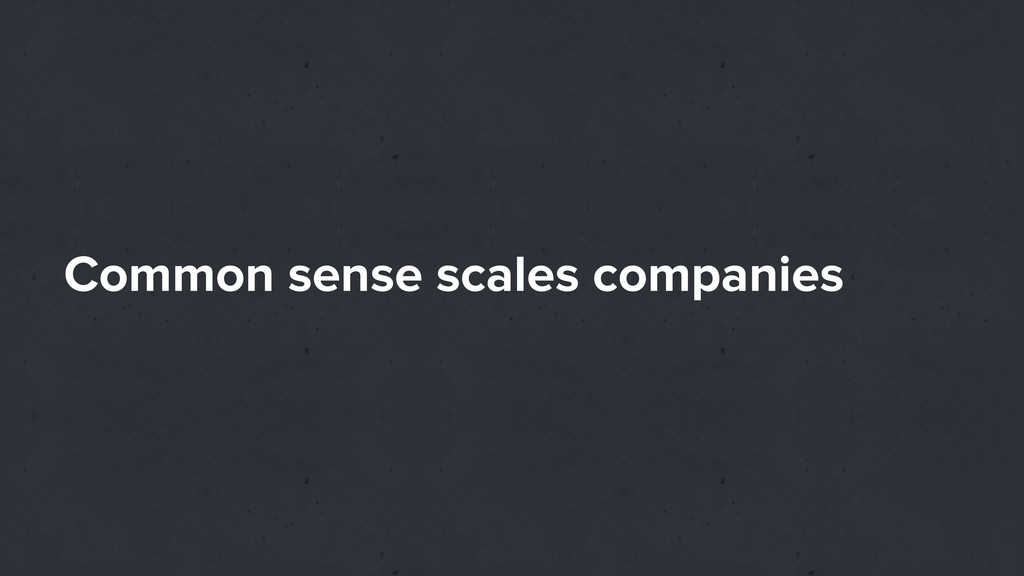 Common sense scales companies