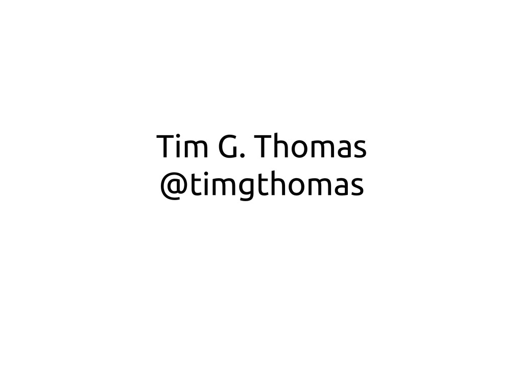 Tim G. Thomas @timgthomas