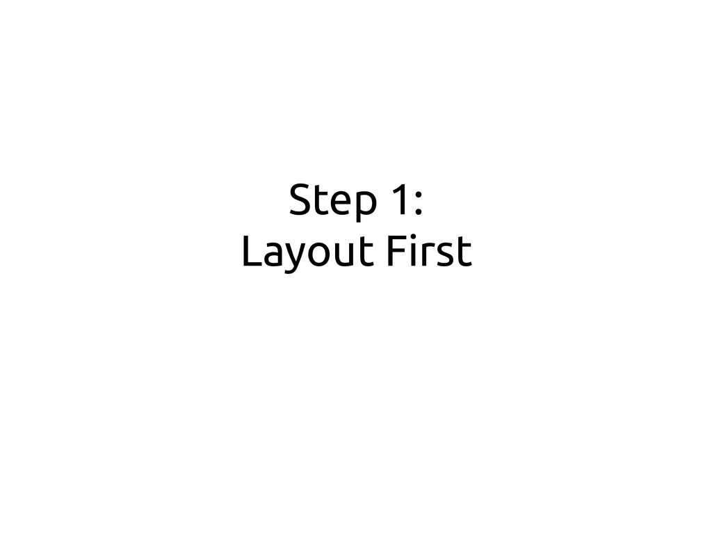Step 1: Layout First