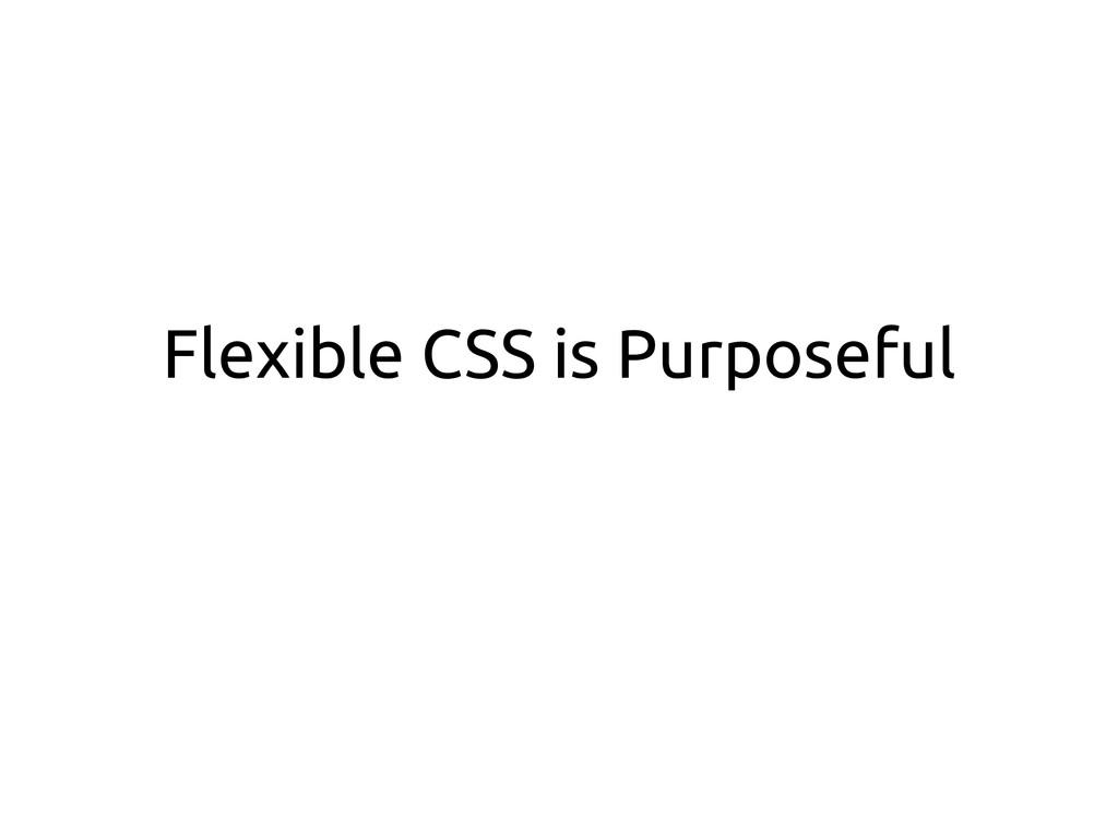 Flexible CSS is Purposeful