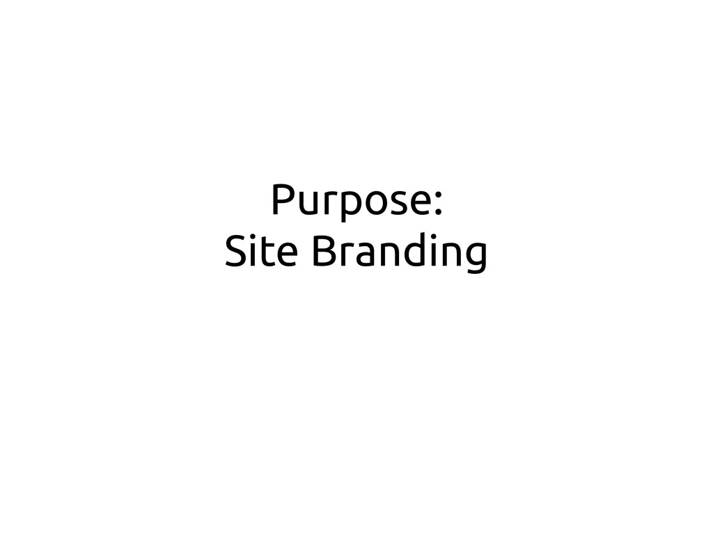 Purpose: Site Branding