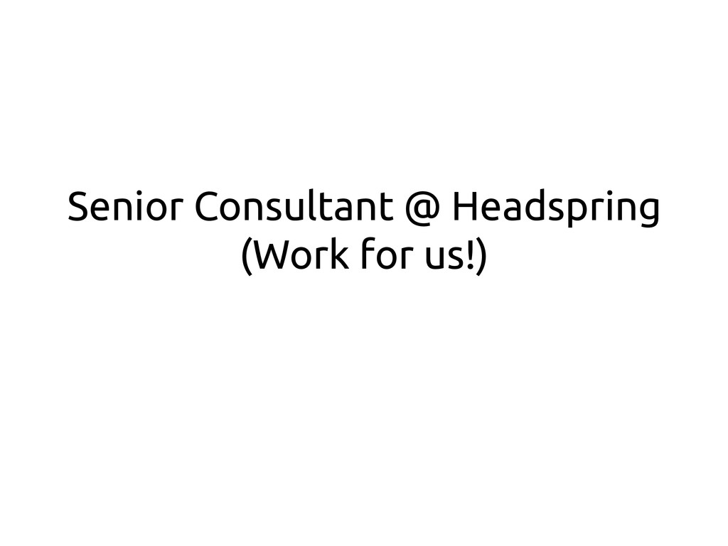 Senior Consultant @ Headspring (Work for us!)