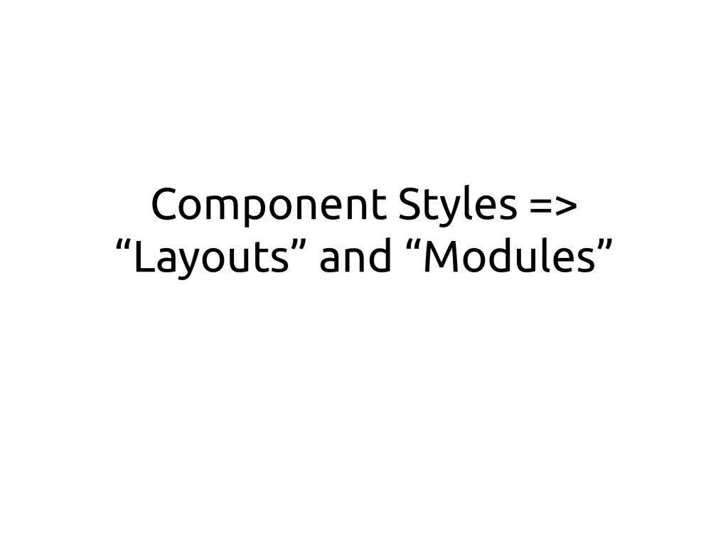 "Component Styles => ""Layouts"" and ""Modules"""
