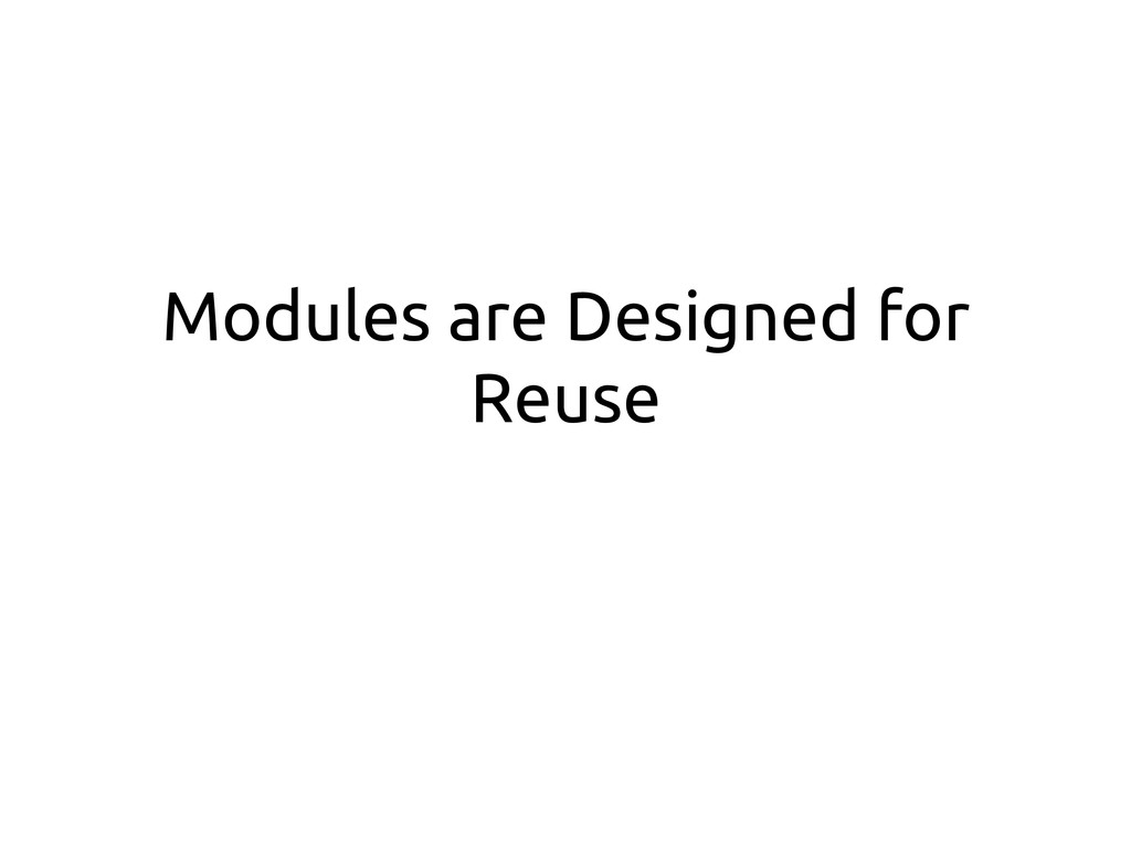 Modules are Designed for Reuse