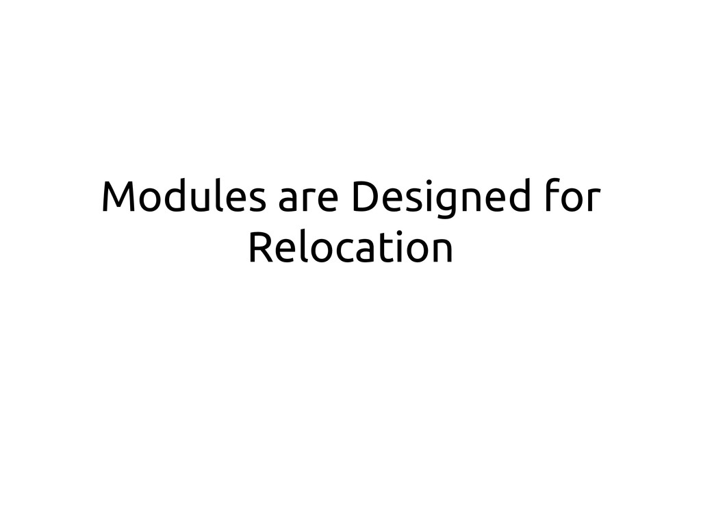 Modules are Designed for Relocation