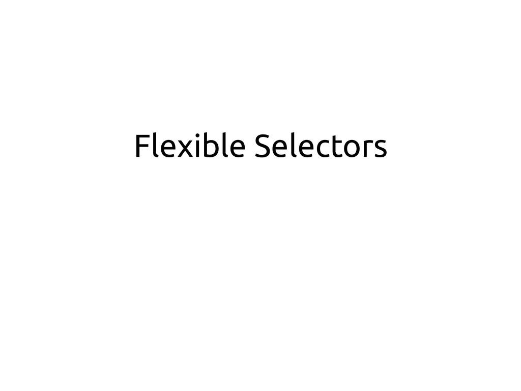 Flexible Selectors