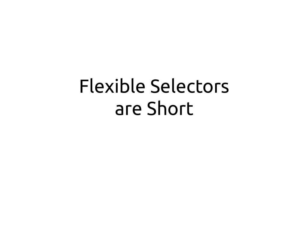 Flexible Selectors are Short