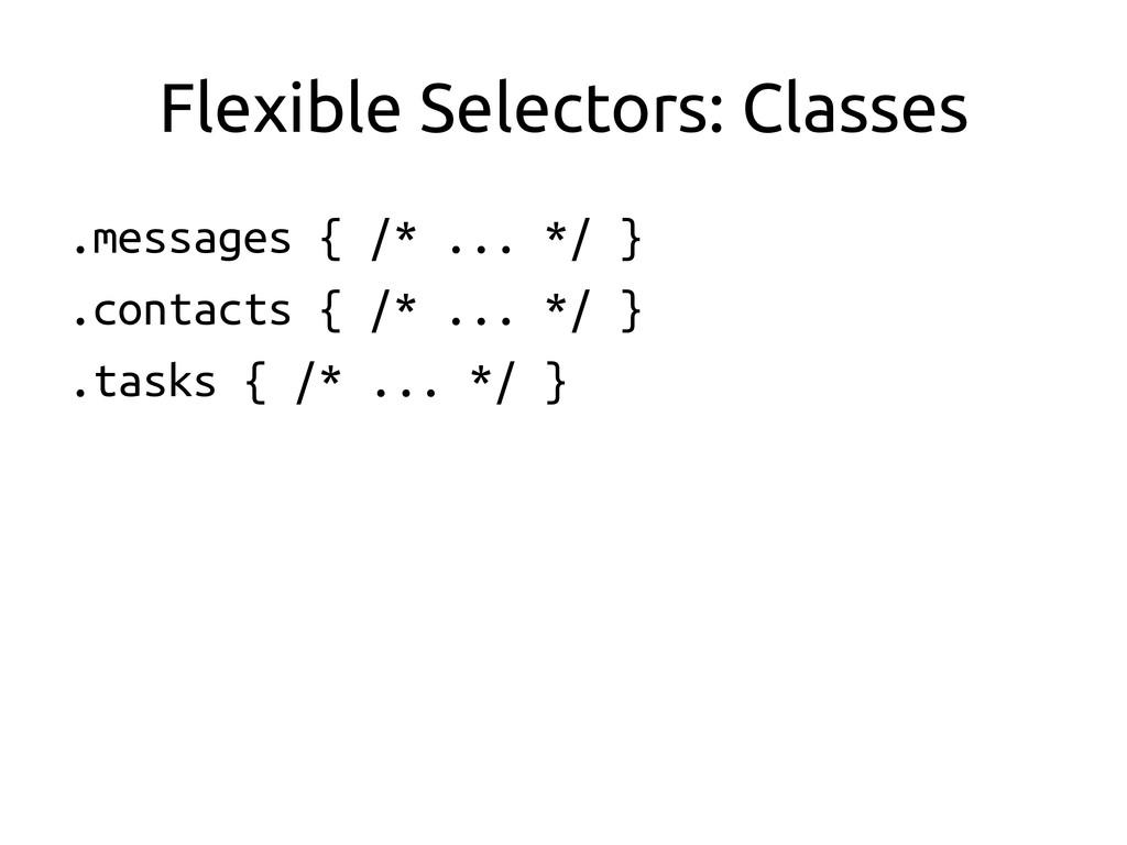 Flexible Selectors: Classes .messages { /* .....