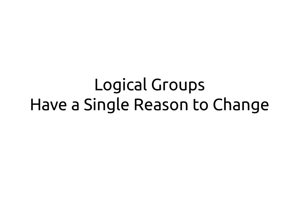 Logical Groups Have a Single Reason to Change