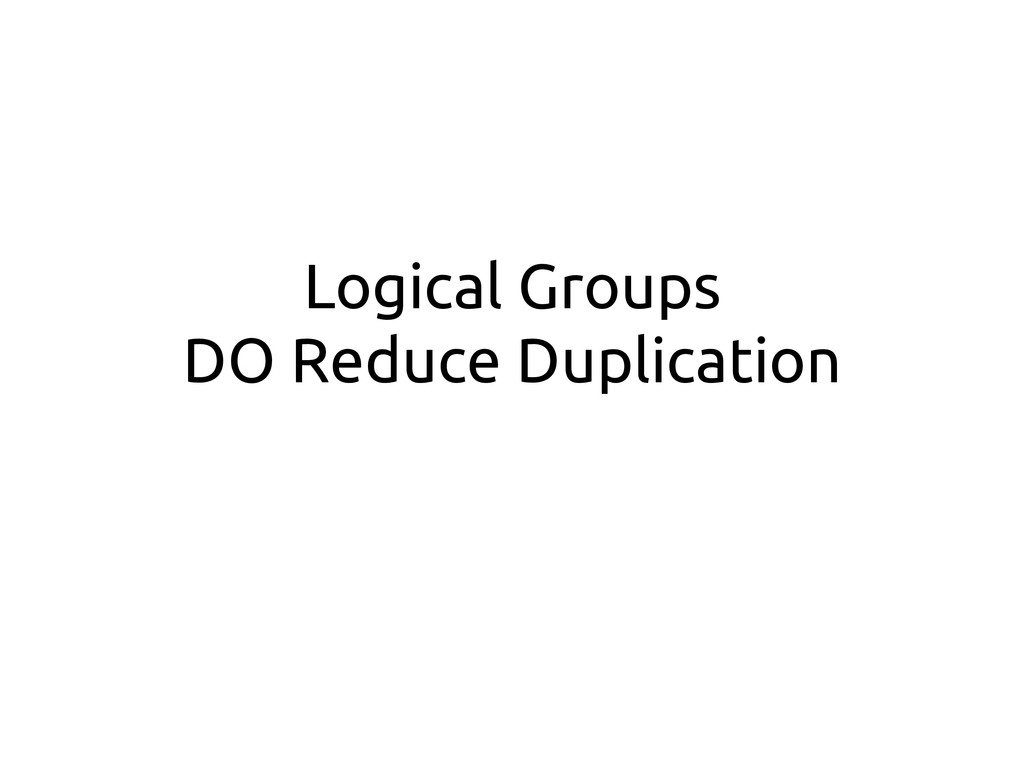 Logical Groups DO Reduce Duplication