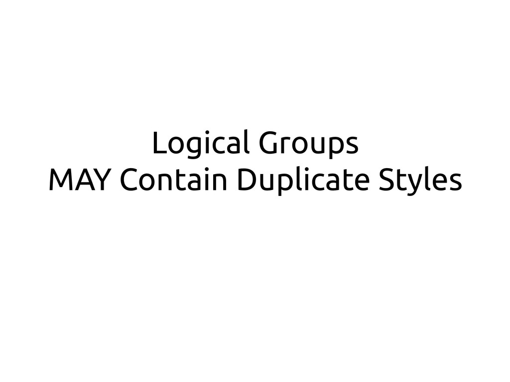 Logical Groups MAY Contain Duplicate Styles