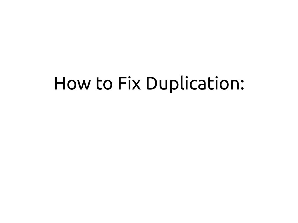 How to Fix Duplication: