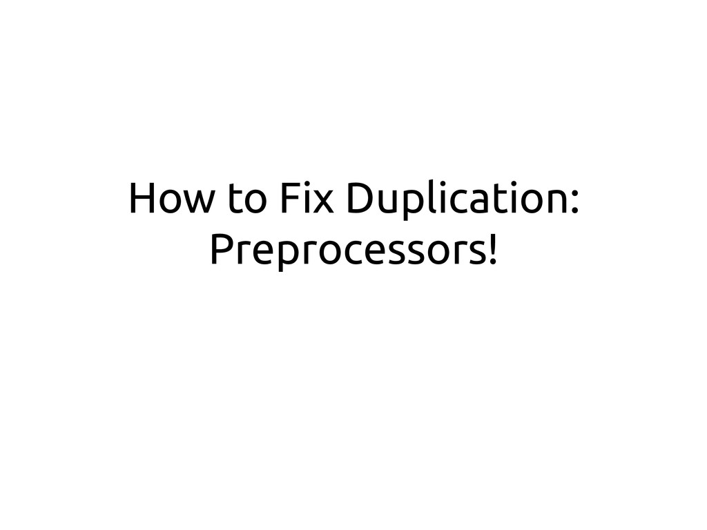 How to Fix Duplication: Preprocessors!