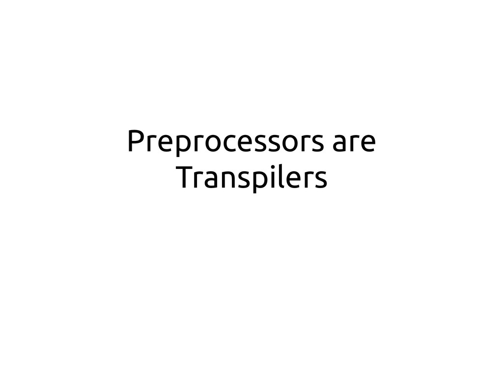 Preprocessors are Transpilers