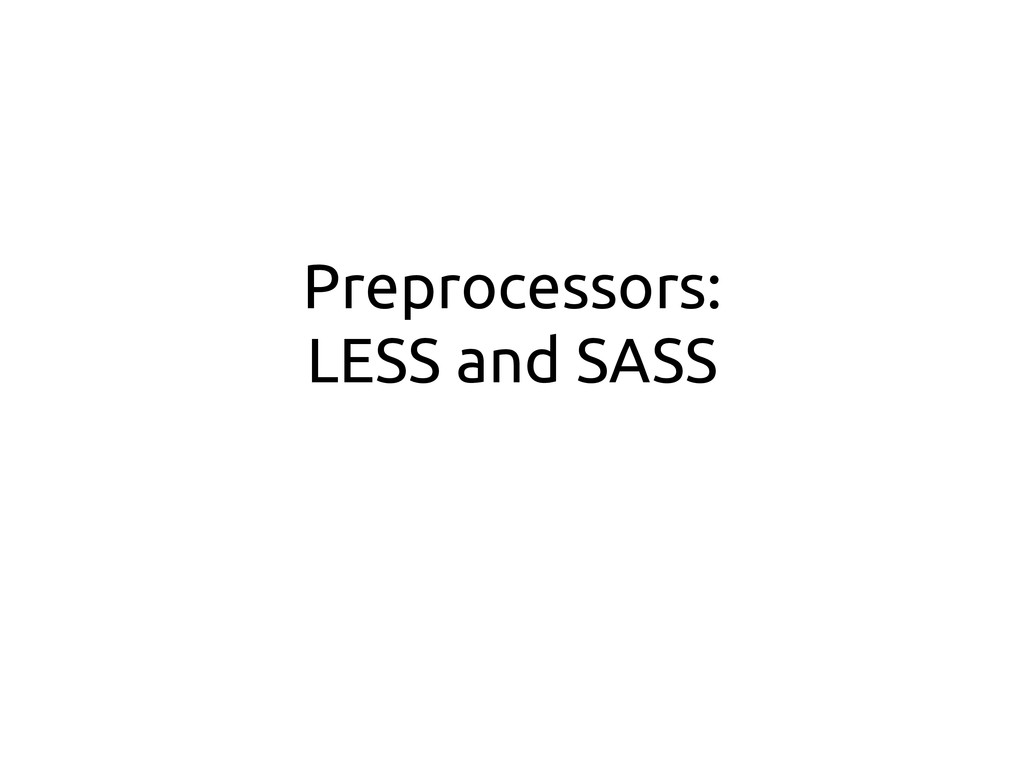 Preprocessors: LESS and SASS