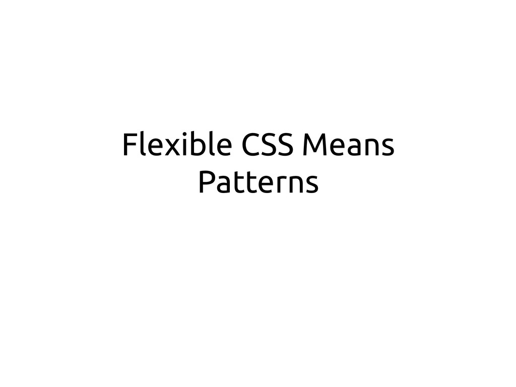 Flexible CSS Means Patterns