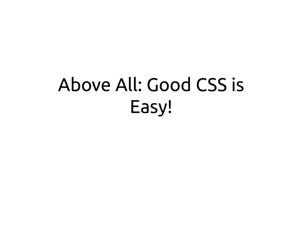 Above All: Good CSS is Easy!