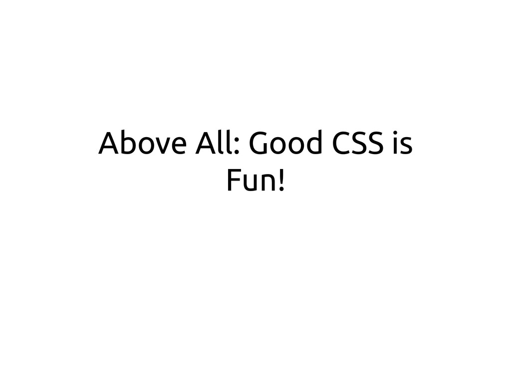 Above All: Good CSS is Fun!