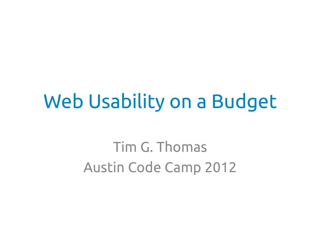 Web Usability on a Budget Tim G. Thomas Aus...